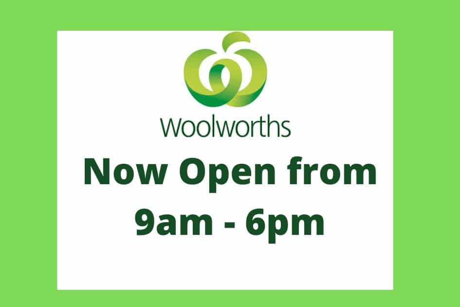 Woolworths Now Open 9am – 6pm
