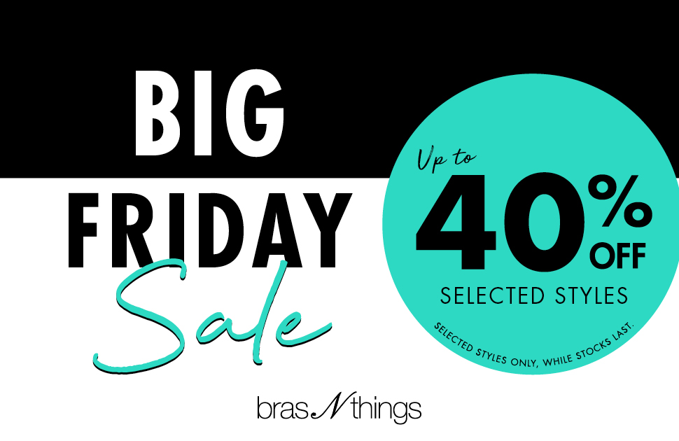 $25.99 bras and up to 40% off selected styles at Bras N Things now!